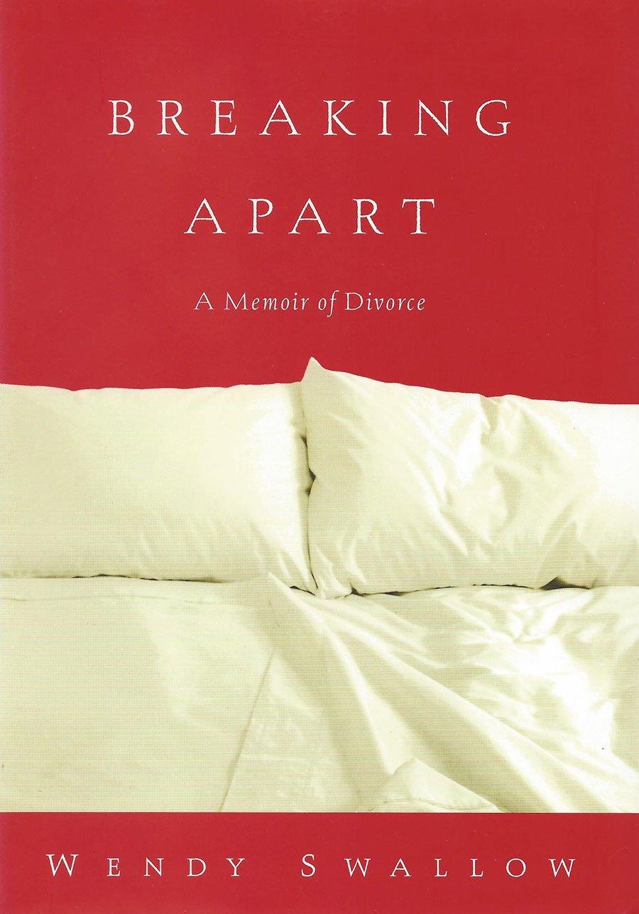 Breaking Apart, A Memoir of Divorce by Wendy Swallow